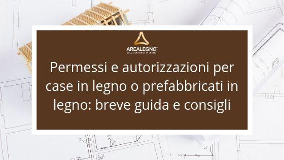 Area Legno vi lascia una breve guida sui Permessi e autorizzazioni per case in legno o prefabbricati in legno